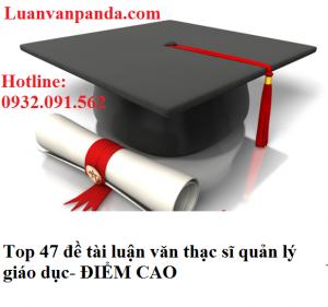 Top 47 đề tài luận văn thạc sĩ quản lý giáo dục- ĐIỂM CAO